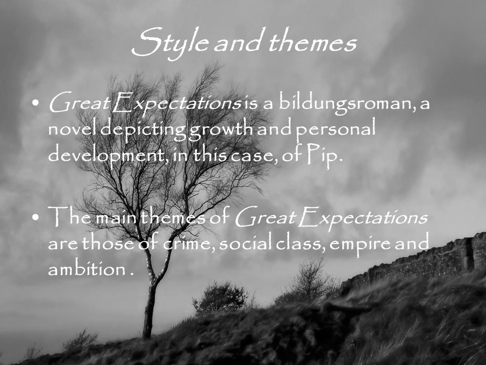 Style and themes Great Expectations is a bildungsroman, a novel depicting growth and personal development, in this case, of Pip.