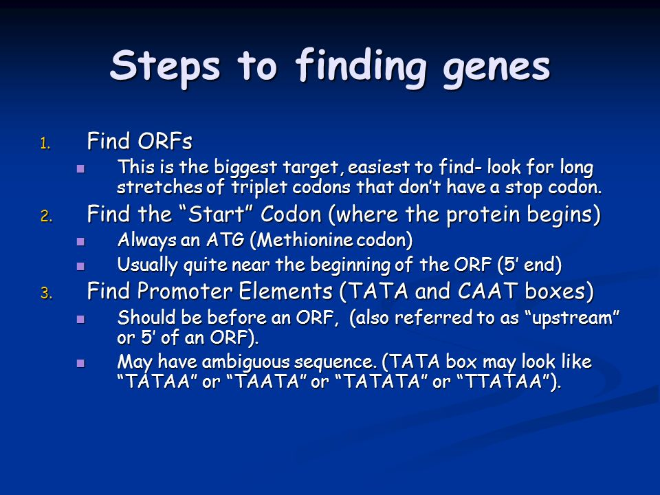 Steps to finding genes Find ORFs