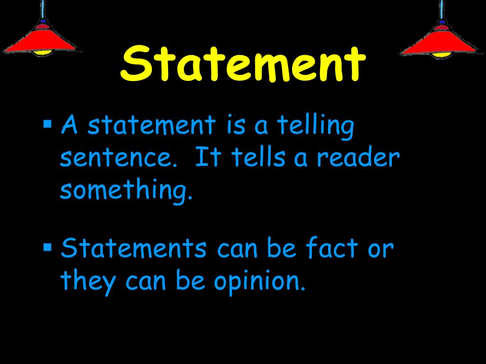 Statement A statement is a telling sentence. It tells a reader something.
