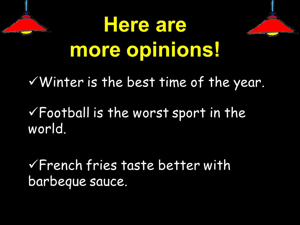 Here are more opinions! Winter is the best time of the year.