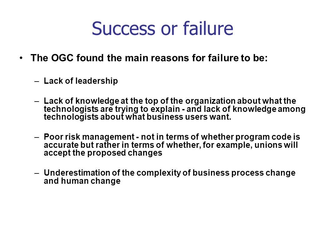 Success or failure The OGC found the main reasons for failure to be: