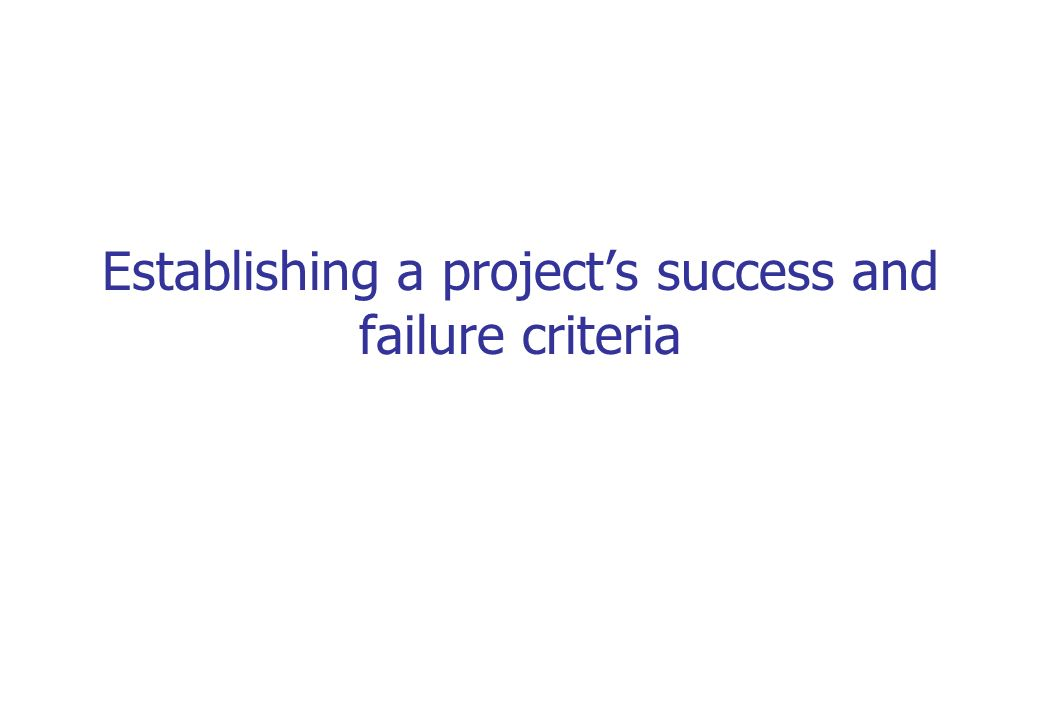 Establishing a project's success and failure criteria
