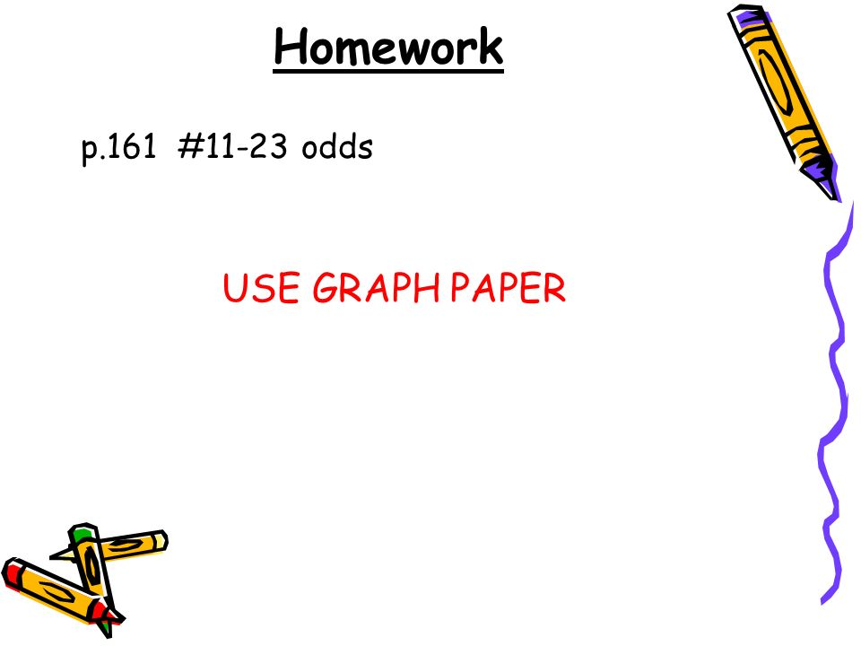 Homework p.161 #11-23 odds USE GRAPH PAPER