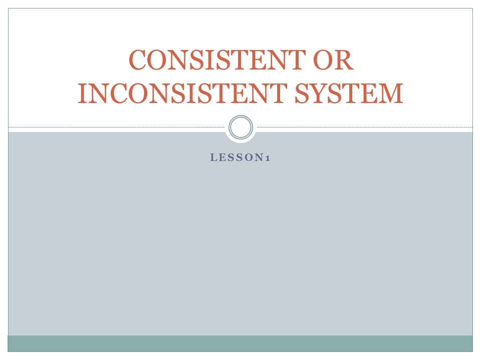 CONSISTENT OR INCONSISTENT SYSTEM