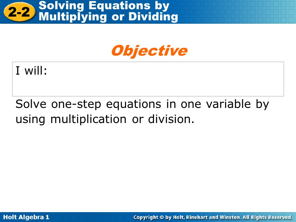 Objective I will: Solve one-step equations in one variable by using multiplication or division.