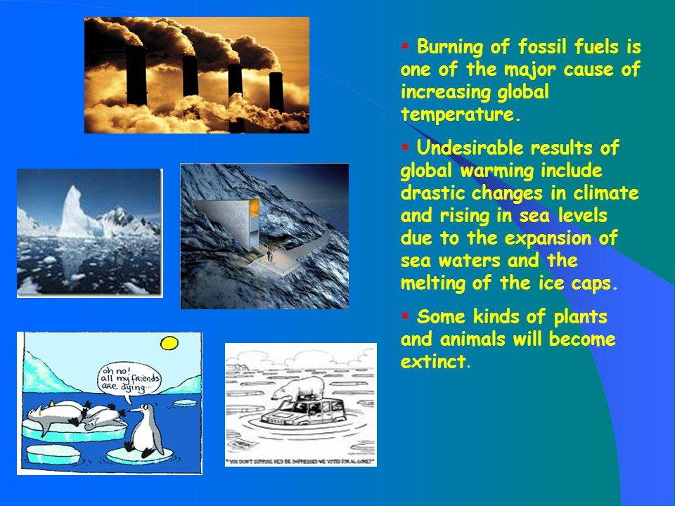 Burning of fossil fuels is one of the major cause of increasing global temperature.