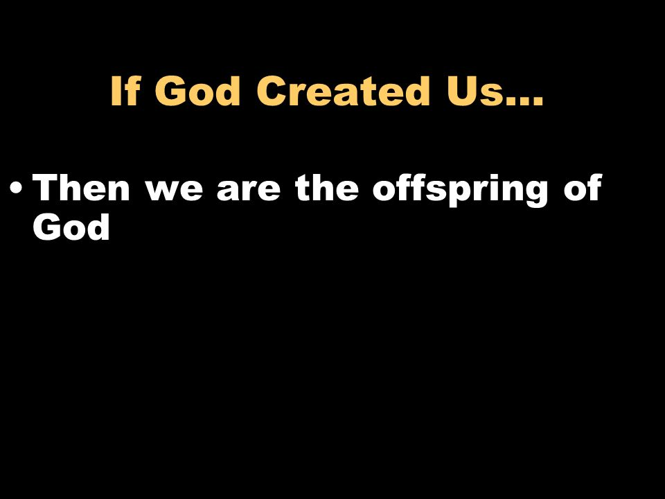 If God Created Us… Then we are the offspring of God