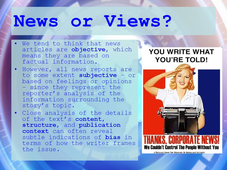 News or Views We tend to think that news articles are objective, which means they are based on factual information.