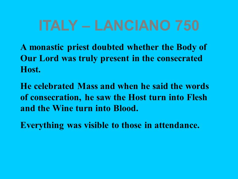ITALY – LANCIANO 750 A monastic priest doubted whether the Body of Our Lord was truly present in the consecrated Host.