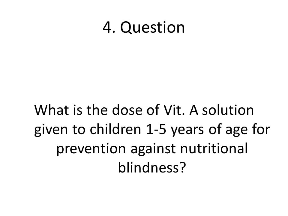 4. Question What is the dose of Vit.