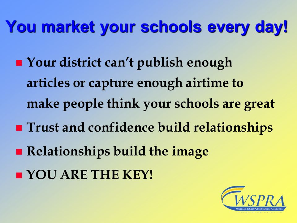 You market your schools every day!
