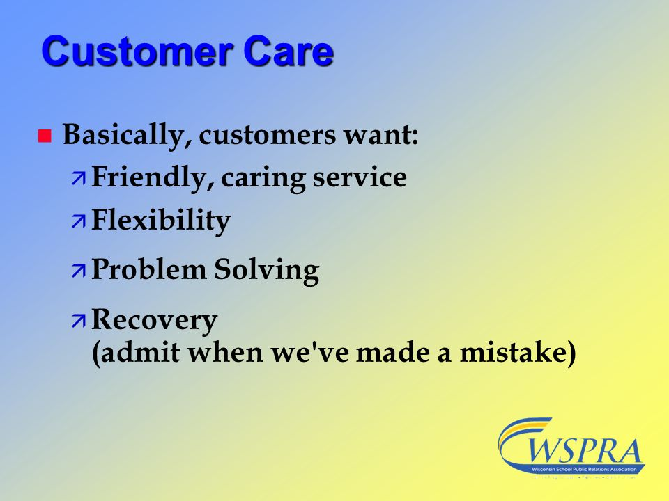 Customer Care Basically, customers want: Friendly, caring service