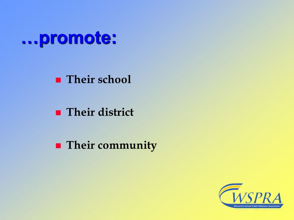 …promote: Their school Their district Their community