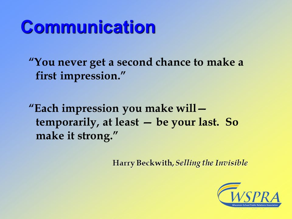 Communication You never get a second chance to make a first impression.