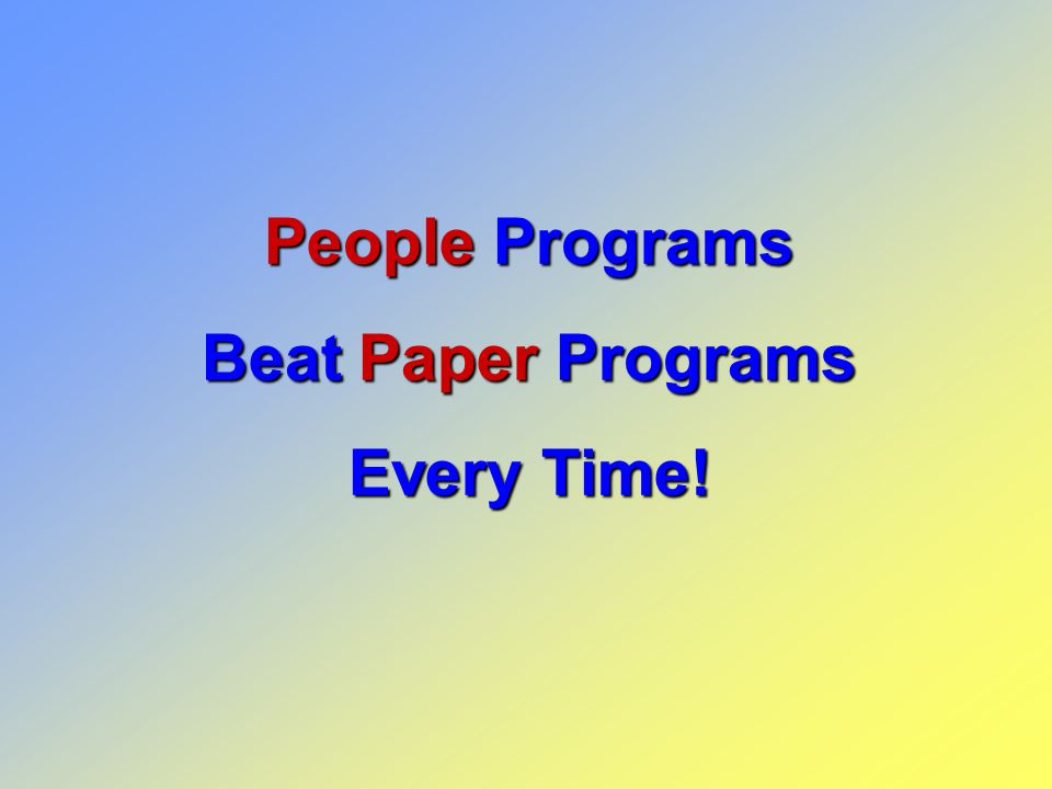 People Programs Beat Paper Programs Every Time!