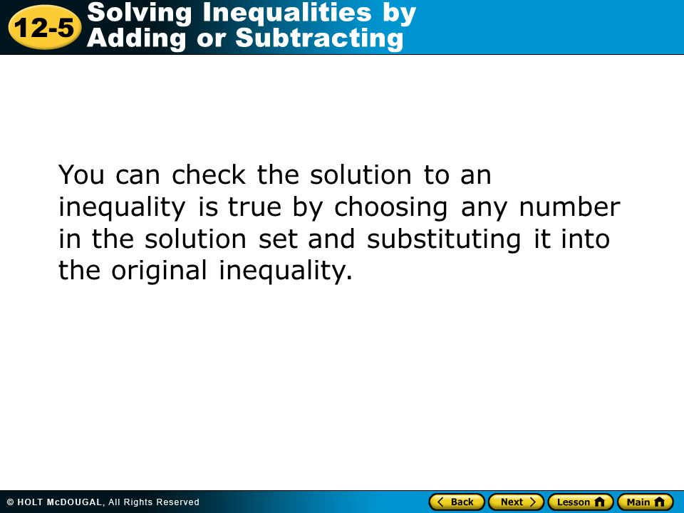 You can check the solution to an inequality is true by choosing any number in the solution set and substituting it into the original inequality.