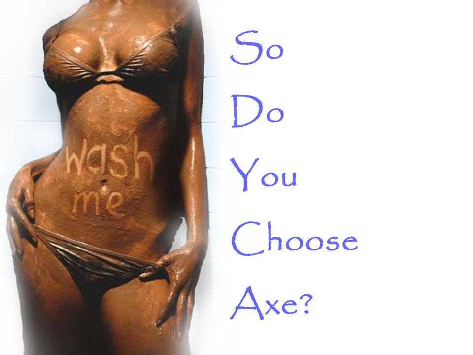 So Do You Choose Axe