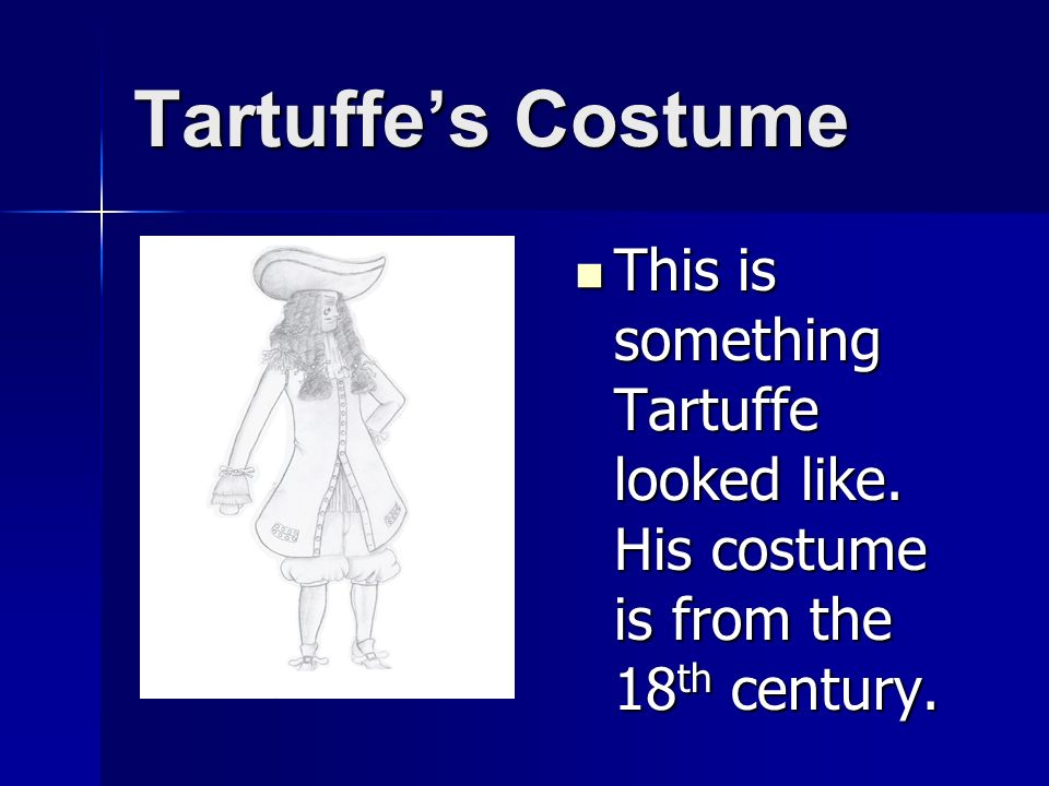 Tartuffe's Costume This is something Tartuffe looked like. His costume is from the 18th century.