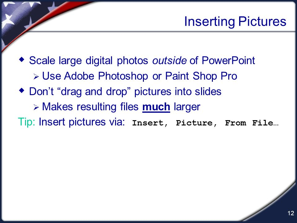 Inserting Pictures Scale large digital photos outside of PowerPoint
