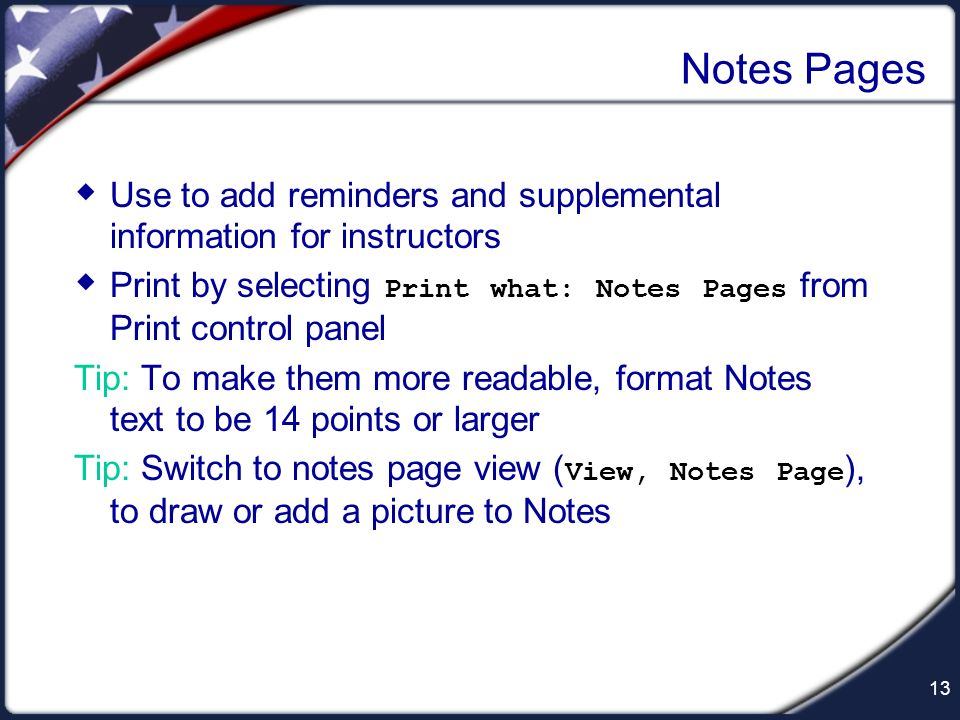 Notes Pages Use to add reminders and supplemental information for instructors. Print by selecting Print what: Notes Pages from Print control panel.