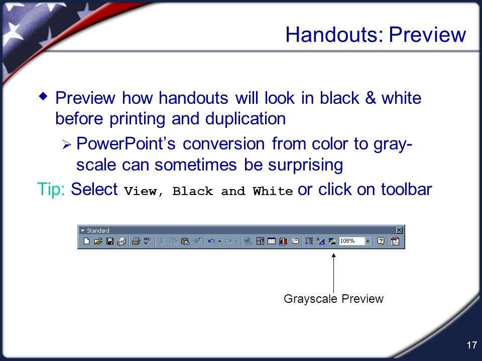 Handouts: Preview Preview how handouts will look in black & white before printing and duplication.