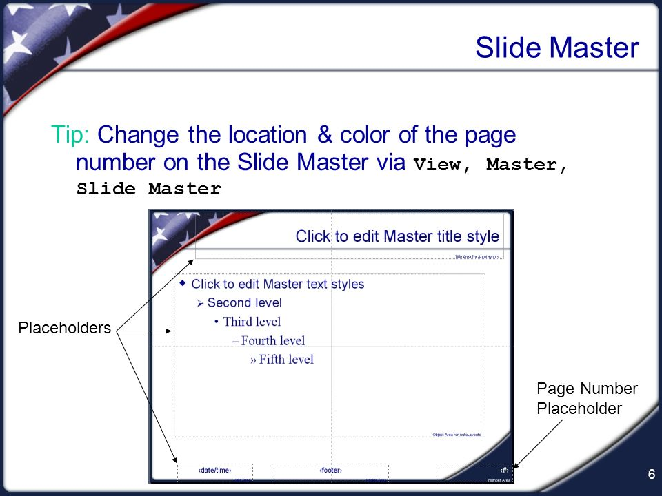 Slide Master Tip: Change the location & color of the page number on the Slide Master via View, Master, Slide Master.