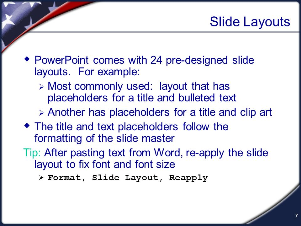 Slide Layouts PowerPoint comes with 24 pre-designed slide layouts. For example: