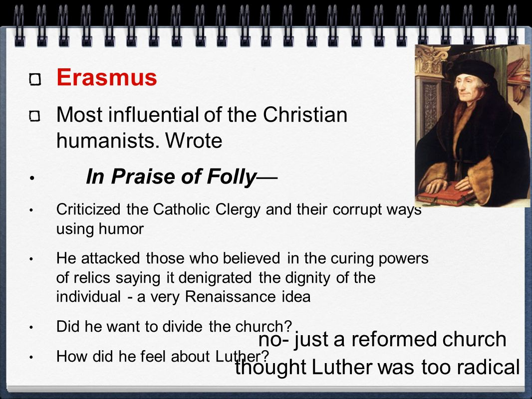 Erasmus Most influential of the Christian humanists. Wrote