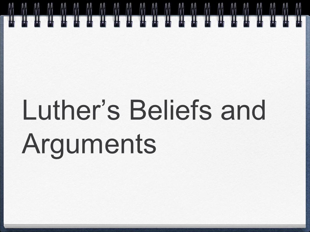 Luther's Beliefs and Arguments