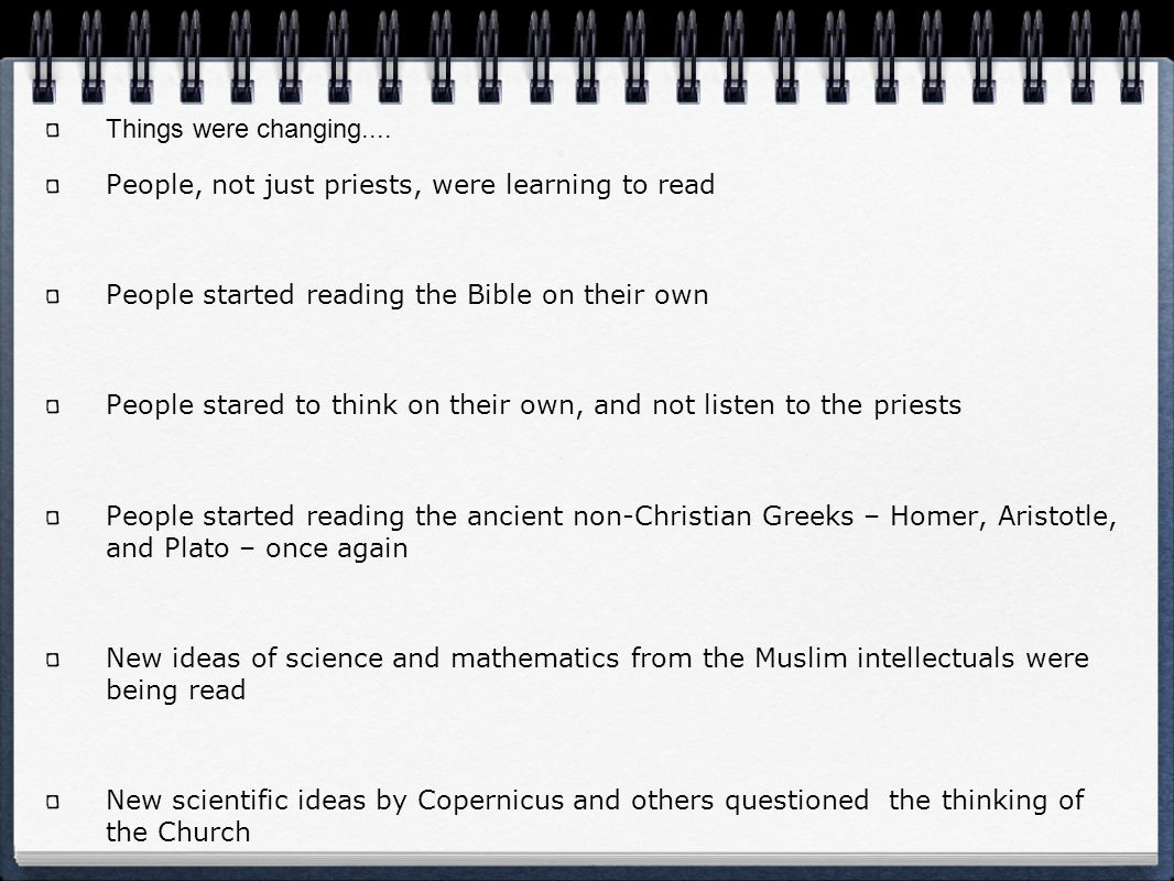 Things were changing.... People, not just priests, were learning to read. People started reading the Bible on their own.