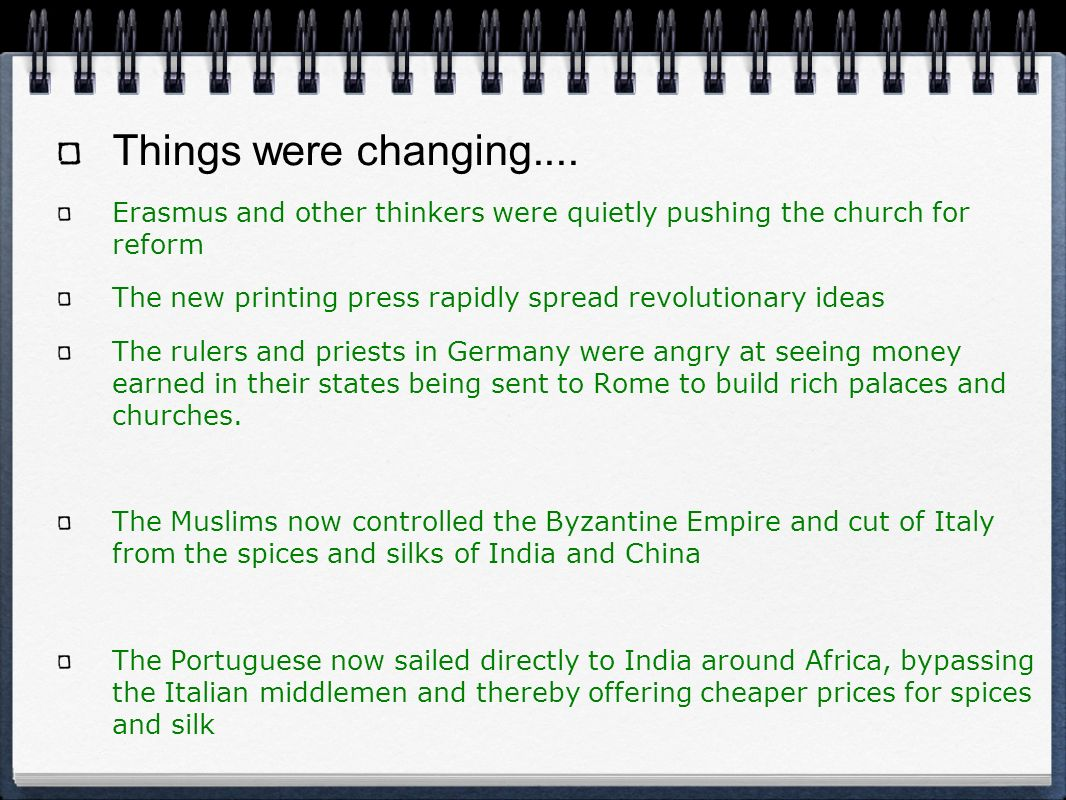 Things were changing.... Erasmus and other thinkers were quietly pushing the church for reform.