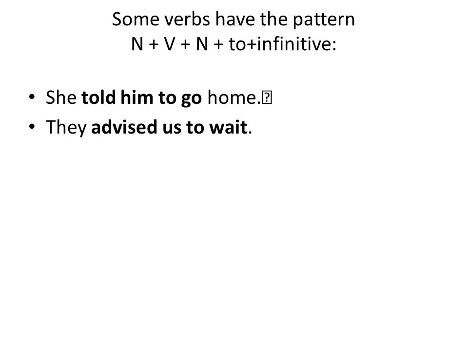Some verbs have the pattern N + V + N + to+infinitive: