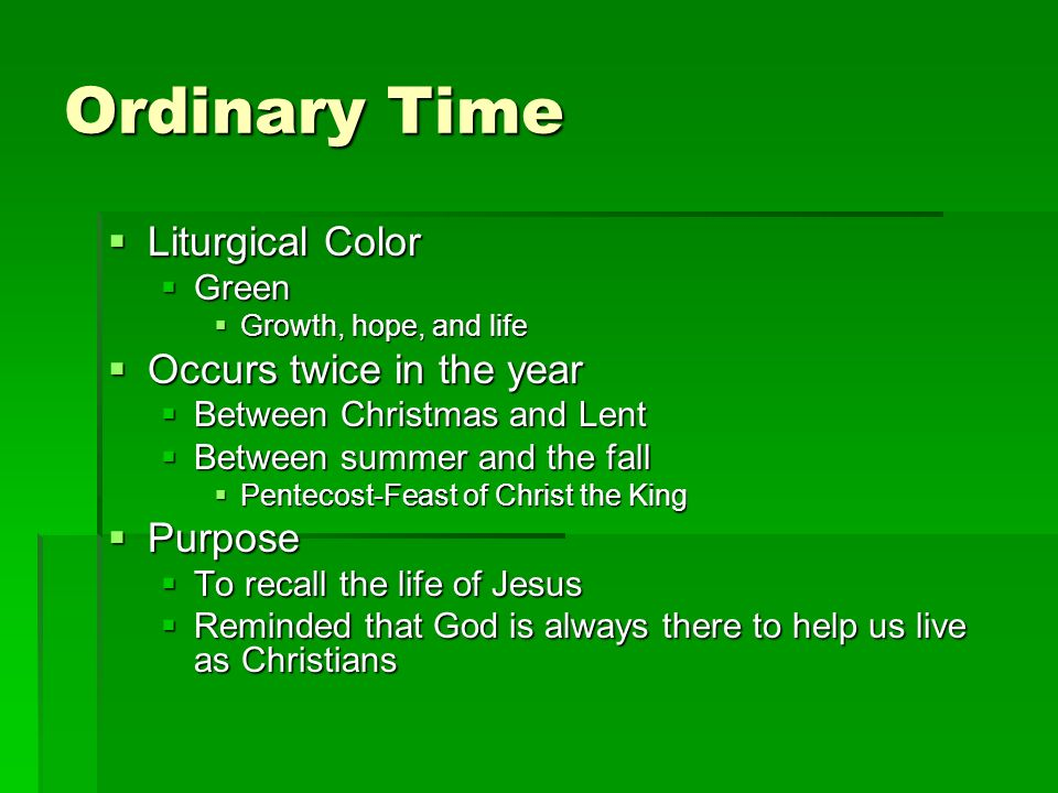 Ordinary Time Liturgical Color Occurs twice in the year Purpose Green