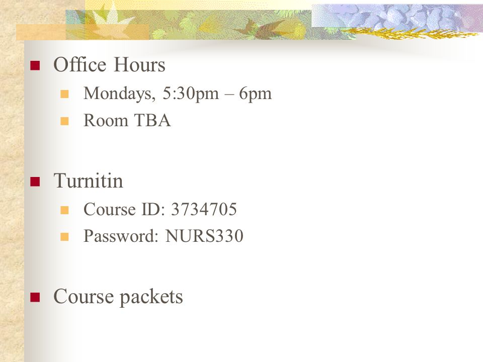 Office Hours Turnitin Course packets Mondays, 5:30pm – 6pm Room TBA