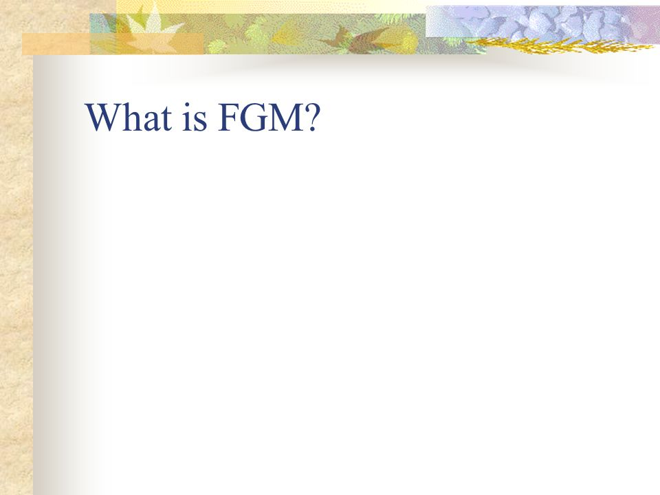 What is FGM