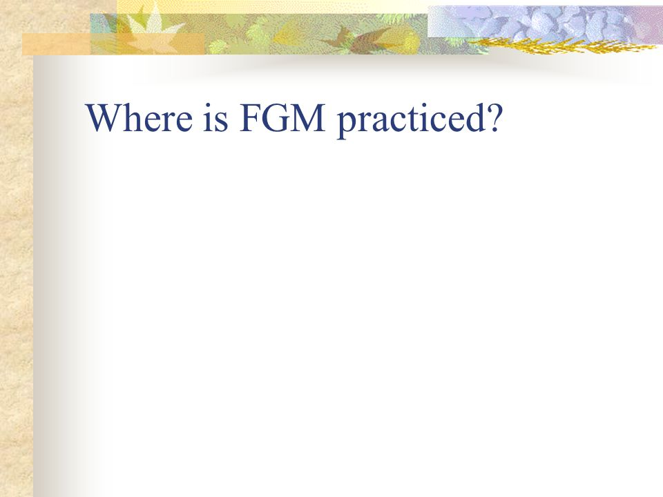 Where is FGM practiced