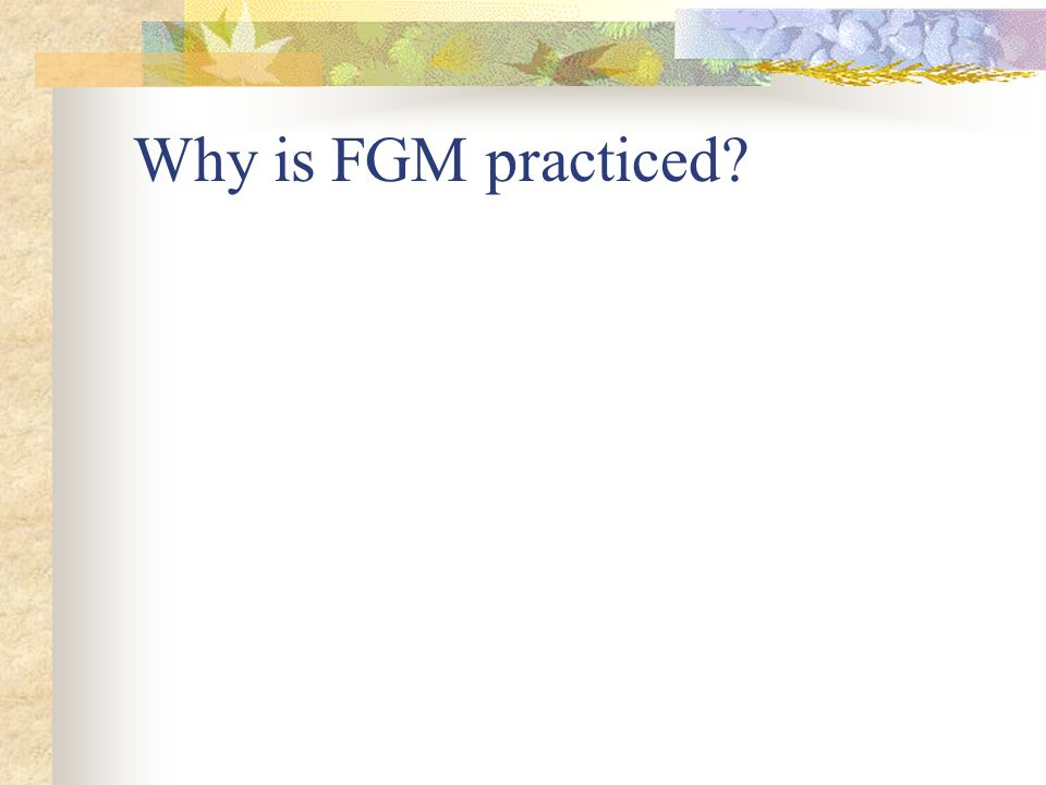 Why is FGM practiced