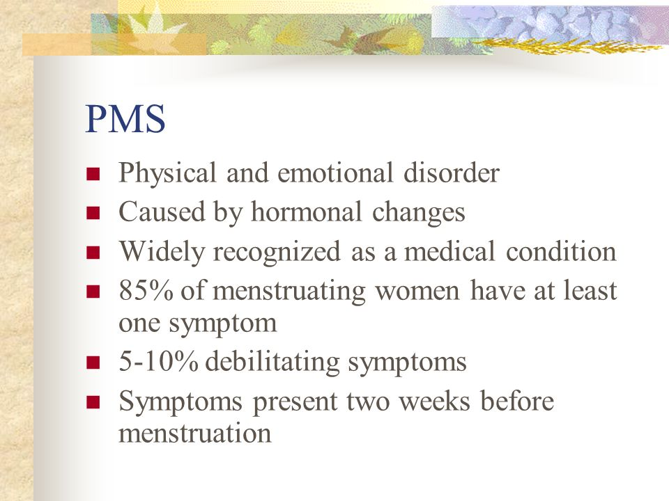 PMS Physical and emotional disorder Caused by hormonal changes