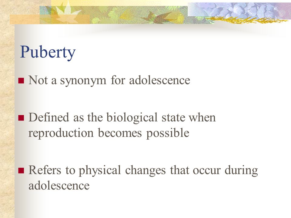 Puberty Not a synonym for adolescence