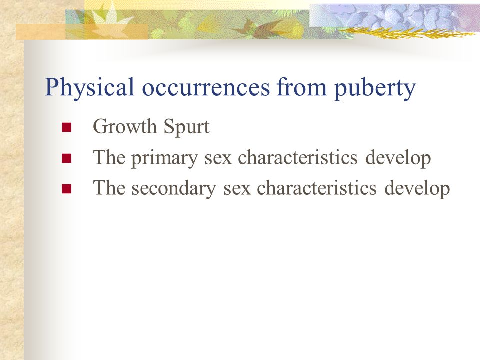 Physical occurrences from puberty