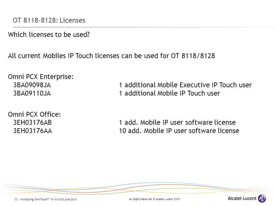 OT : Licenses Which licenses to be used All current Mobiles IP Touch licenses can be used for OT 8118/8128.