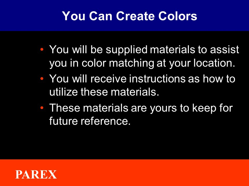 You Can Create Colors You will be supplied materials to assist you in color matching at your location.
