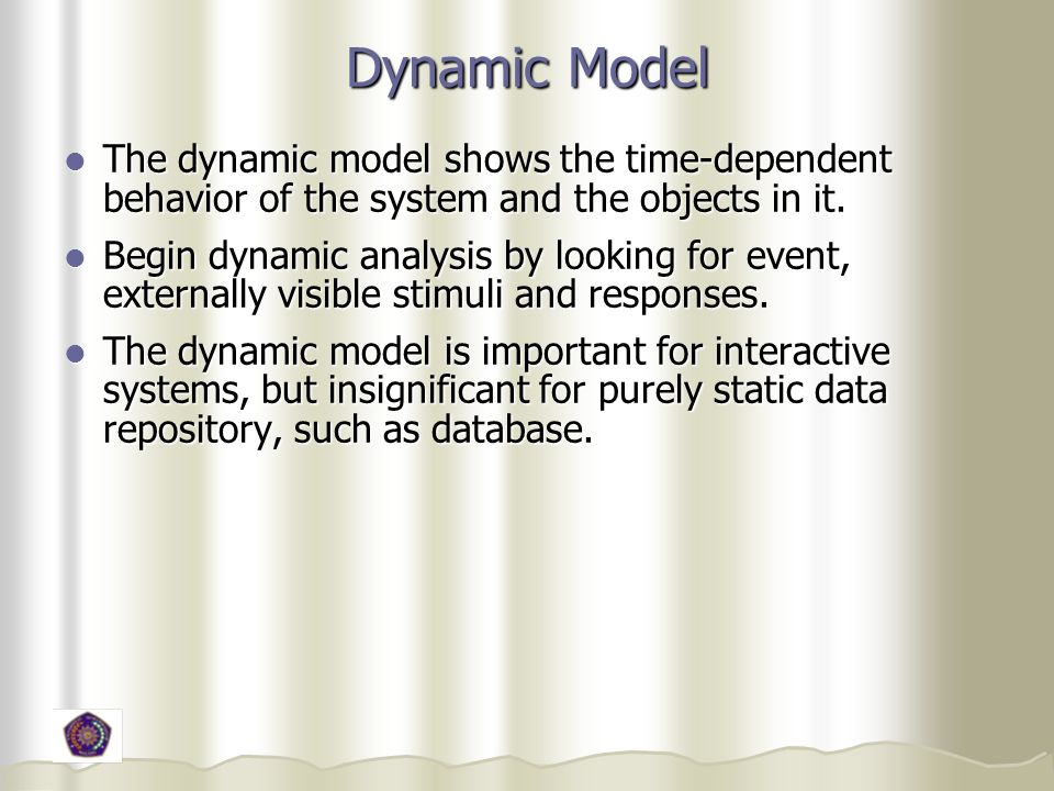 Dynamic Model The dynamic model shows the time-dependent behavior of the system and the objects in it.