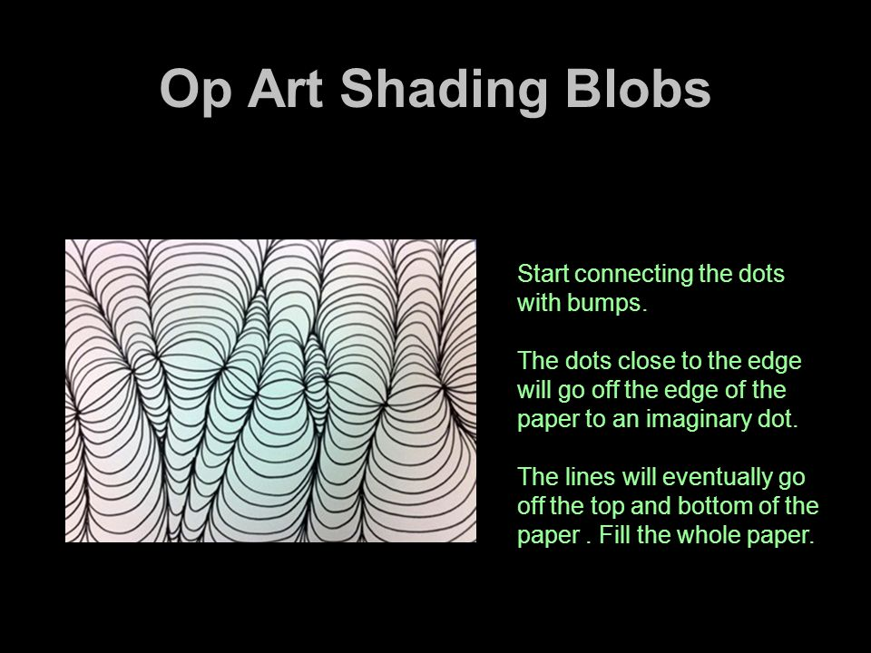 Op Art Shading Blobs Start connecting the dots with bumps.