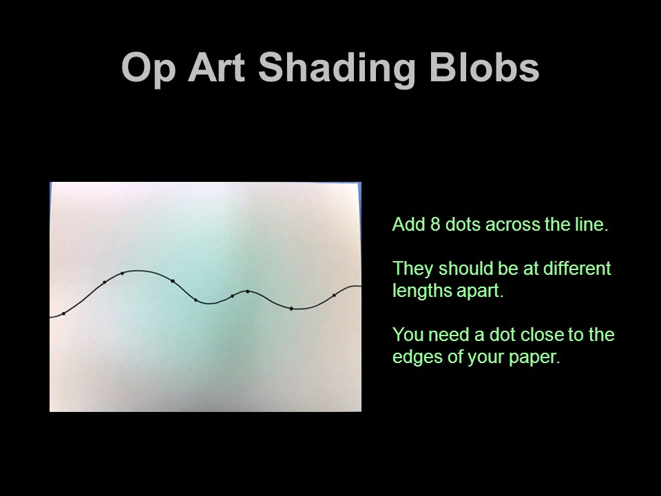 Op Art Shading Blobs Add 8 dots across the line.