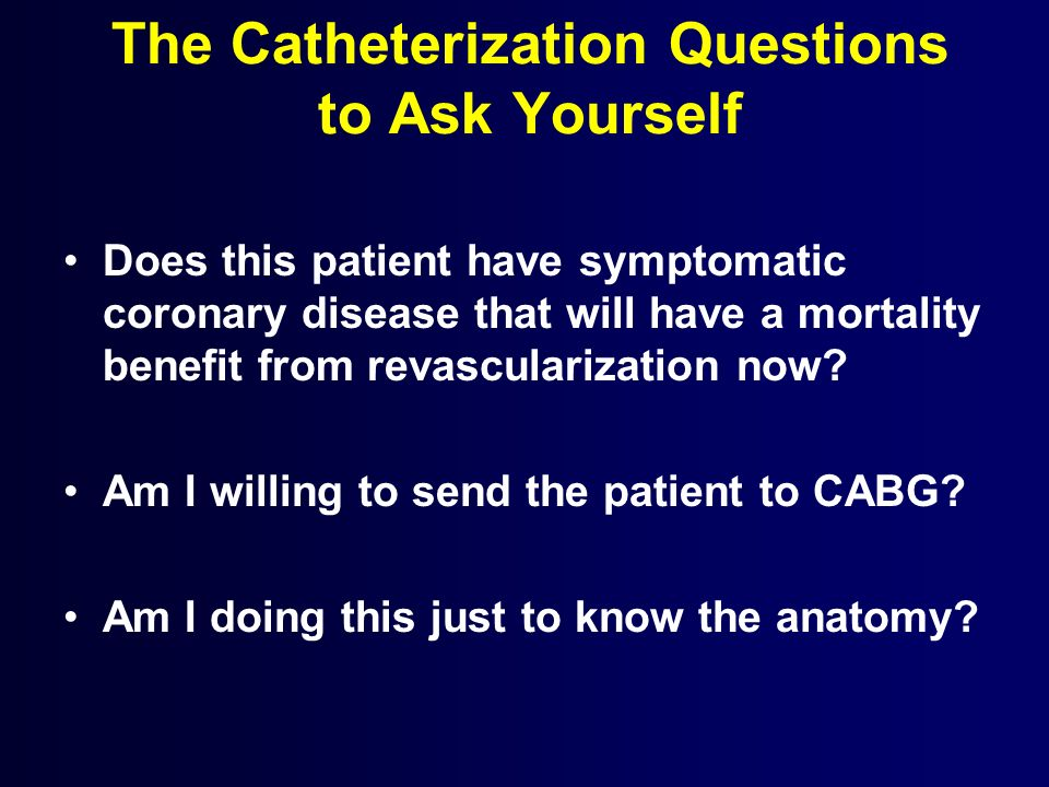 The Catheterization Questions to Ask Yourself