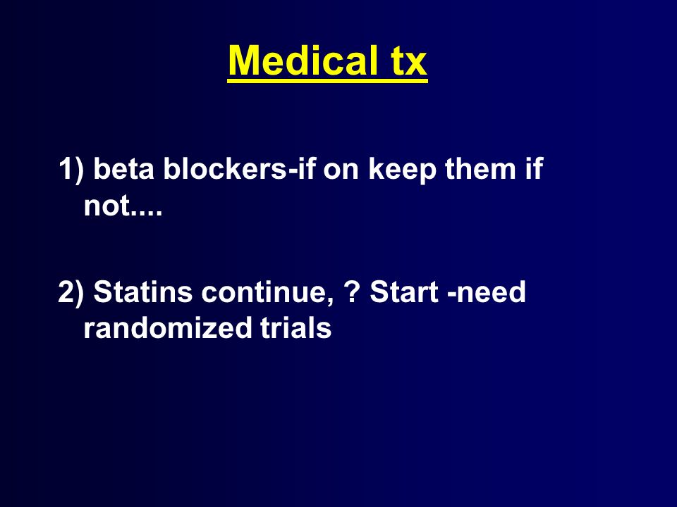 Medical tx 1) beta blockers-if on keep them if not....