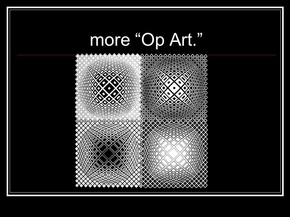 more Op Art.