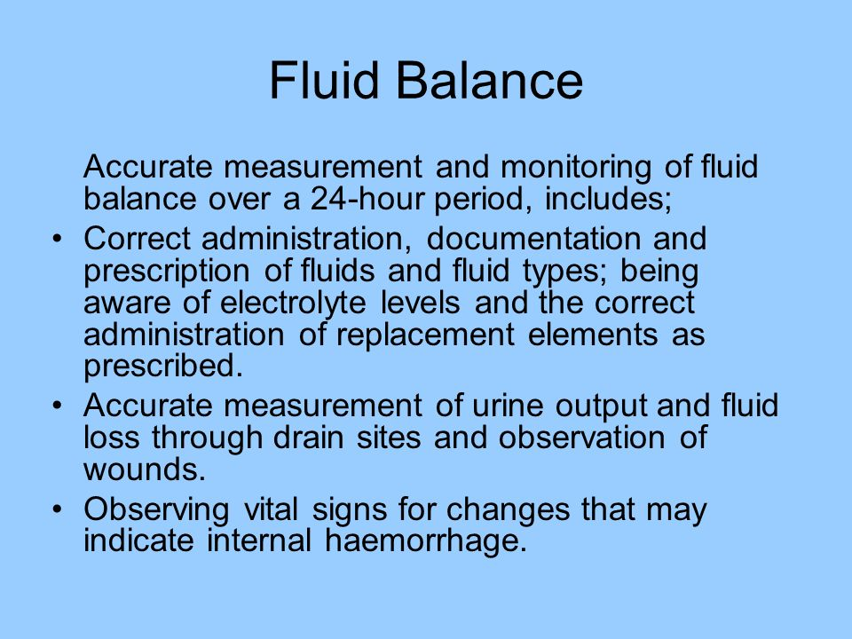 Fluid Balance Accurate measurement and monitoring of fluid balance over a 24-hour period, includes;