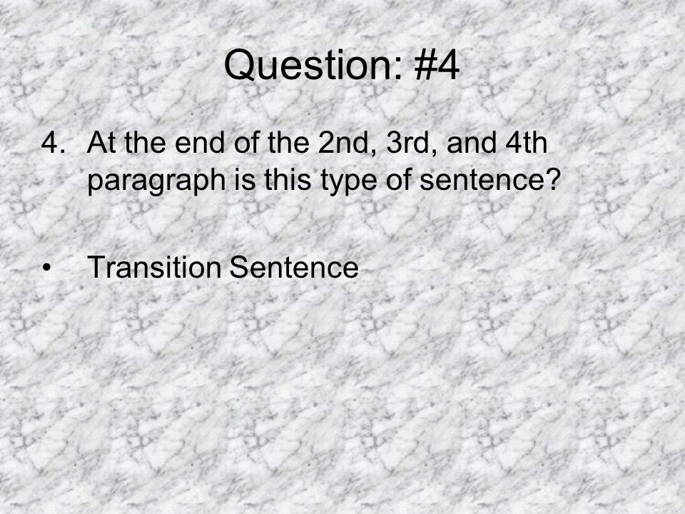 Question: #4 At the end of the 2nd, 3rd, and 4th paragraph is this type of sentence.